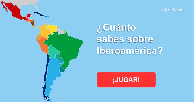 Geografía Quiz Test: ¿Cuánto sabes sobre Iberoamérica?