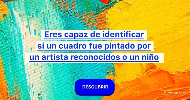 Cultura Quiz Test: Eres capaz de identificar si un cuadro fue pintado por un artista reconocidos o un niño