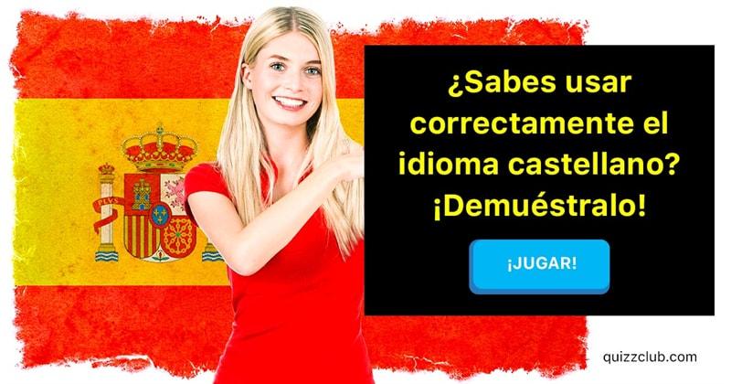 Sociedad Quiz Test: ¿Sabes usar correctamente el idioma castellano? ¡Demuéstralo!