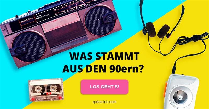 Kultur Quiz-Test: 90er oder nicht?