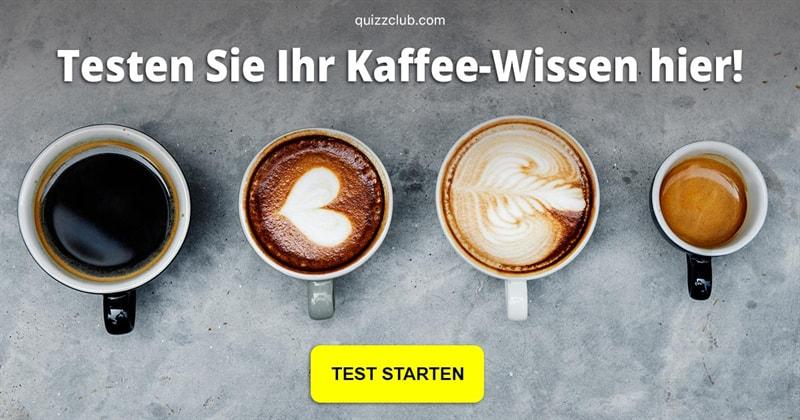Gesellschaft Quiz-Test: Welcher Kaffee ist das?