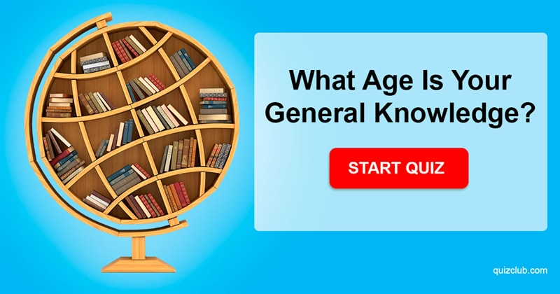 Science Quiz Test: What Age Is Your General Knowledge?