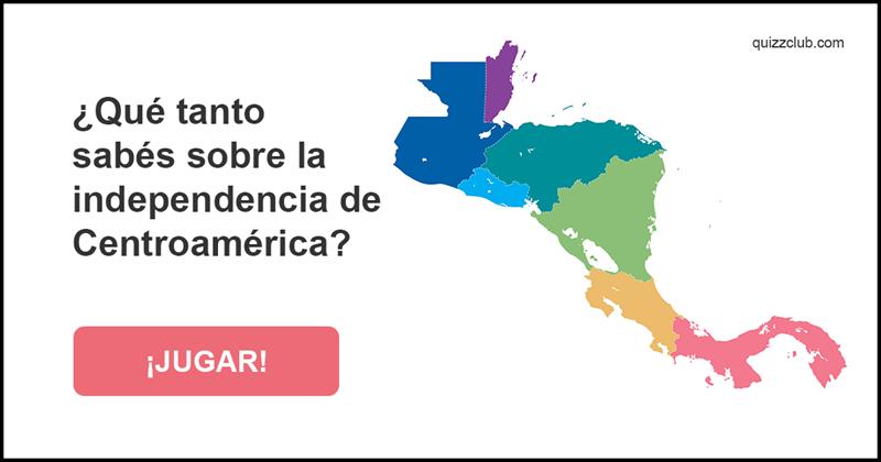 Historia Quiz Test: ¿Qué tanto sabés sobre la independencia de Centroamérica?