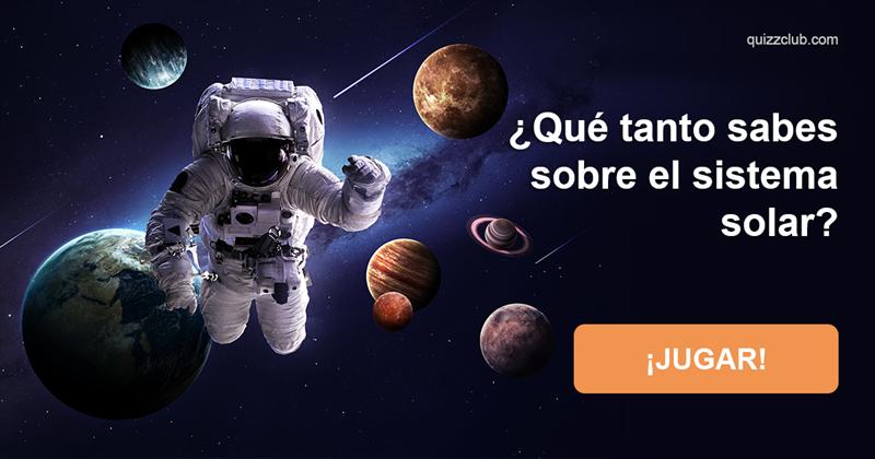 Сiencia Quiz Test: ¿Qué tanto sabes sobre el sistema solar?