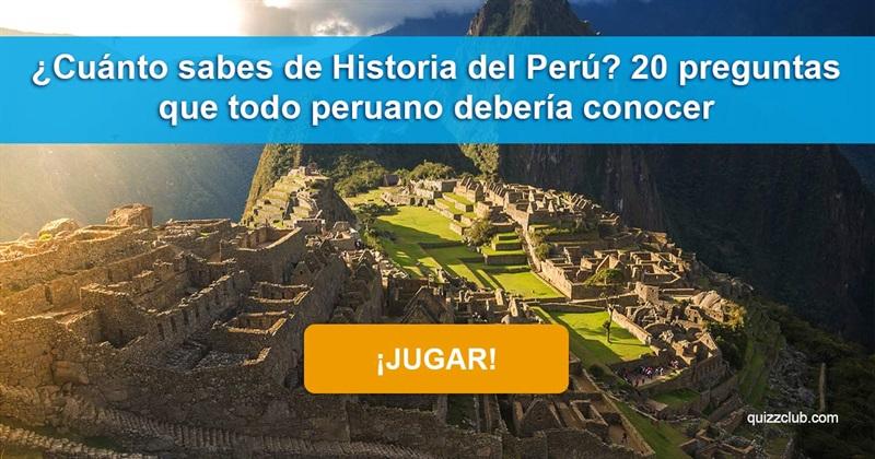 Geografía Quiz Test: ¿Cuánto sabes de historia peruana? 20 preguntas que cada peruano conoce