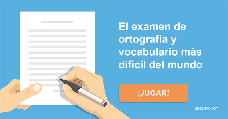 Cultura Quiz Test: El examen de ortografía y vocabulario más difícil del mundo