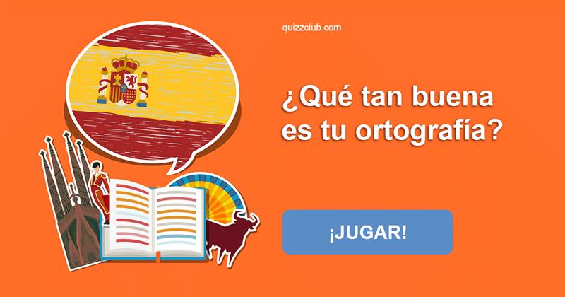 Cultura Quiz Test: ¿Qué tan buena es tu ortografía?