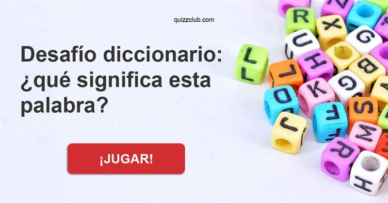 Coeficiente intelectual Quiz Test: Desafío diccionario: ¿qué significa esta palabra?