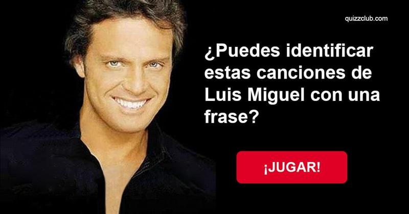 Música Quiz Test: ¿Puedes identificar estas canciones de Luis Miguel con una frase?