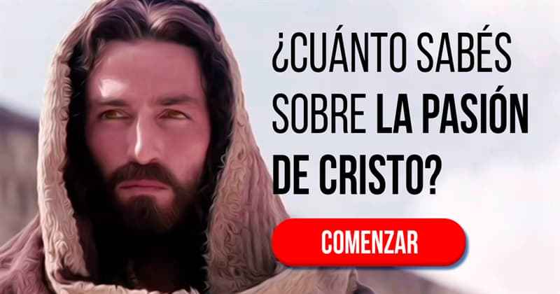 Historia Quiz Test: ¿Cuánto sabés sobre la pasión de Cristo?
