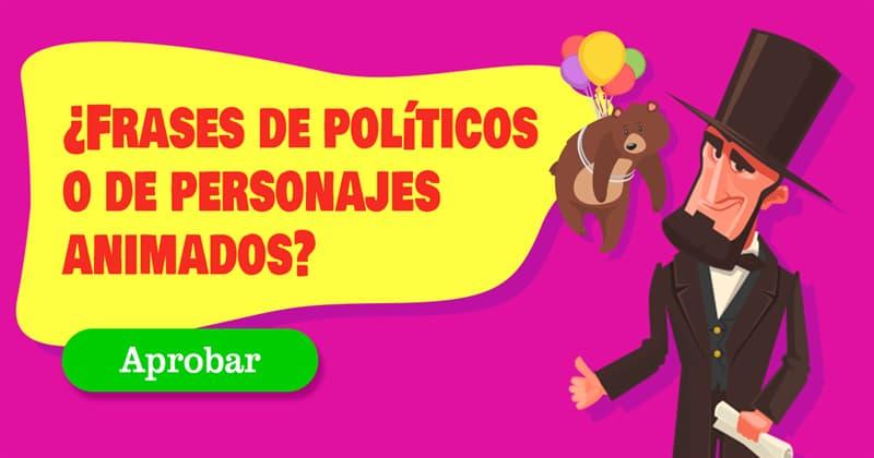 Películas Quiz Test: ¿Frases de políticos o de personajes animados?