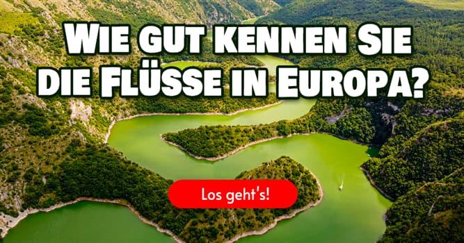 Geographie Quiz-Test: Quiz: Flüsse in Europa
