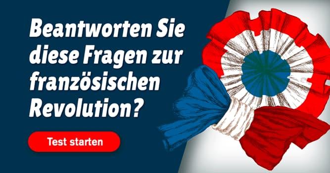 Geschichte Quiz-Test: Quiz: Französische Revolution