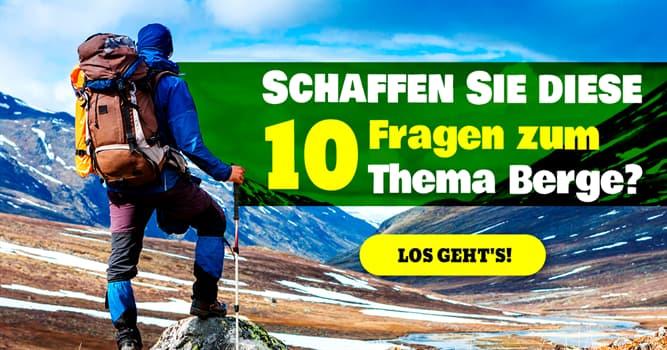 Geographie Quiz-Test: Quiz: Berge und Bergsteiger