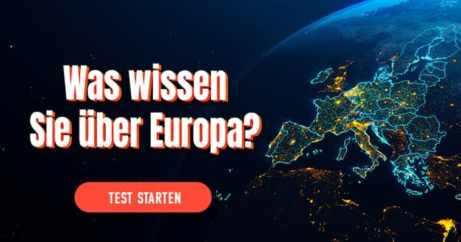 Geographie Quiz-Test: Geografie-Quiz: Europa