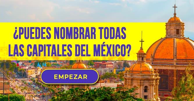 Geografía Quiz Test: ¿Puedes nombrar todas las capitales del México?