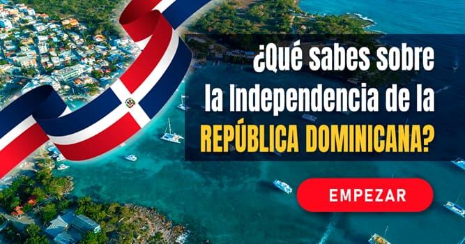 Geografía Quiz Test: ¿Qué sabes sobre la Independencia de la República Dominicana?