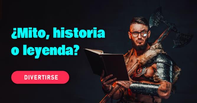 Historia Quiz Test: ¿Mito, historia o leyenda?