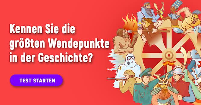 Geschichte Quiz-Test: Quiz: 10 Wendepunkte in der Menschheitsgeschichte