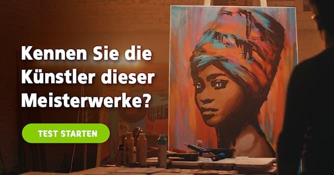 Kultur Quiz-Test: Wer hat's gemalt?