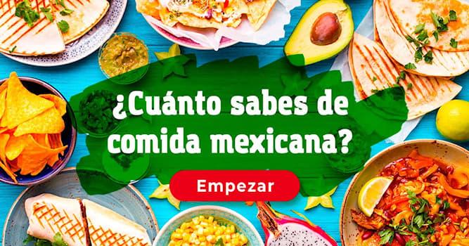 Comida Quiz Test: ¿Cuánto sabes de comida mexicana?