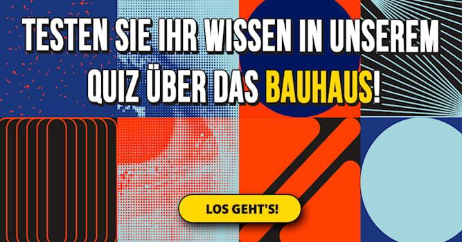 Geschichte Quiz-Test: Das Bauhaus-Quiz