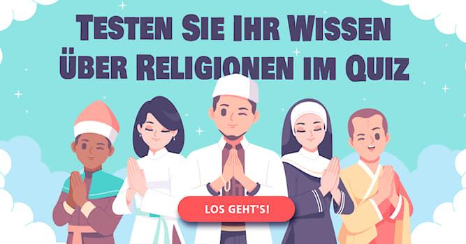 Religion Quiz-Test: Das Quiz der Weltreligionen