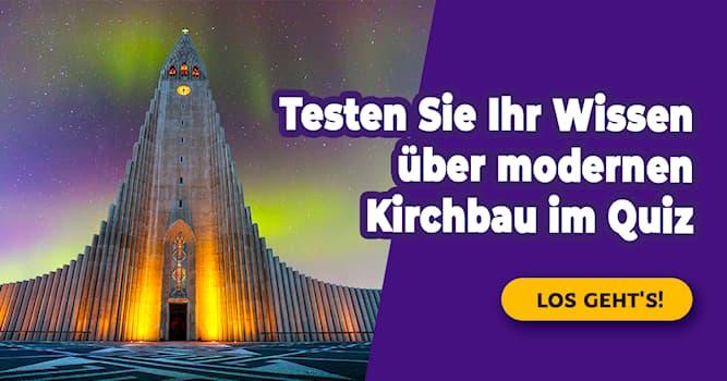 Kultur Quiz-Test: Quiz: Moderner Kirchenbau