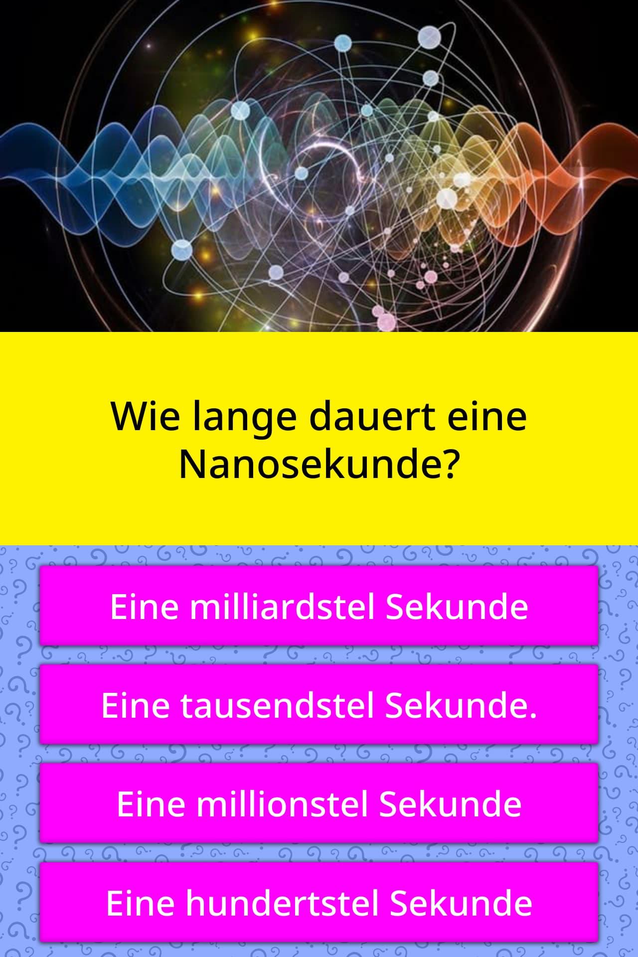 Wie lange dauert eine Nanosekunde?   Quiz-Antworten