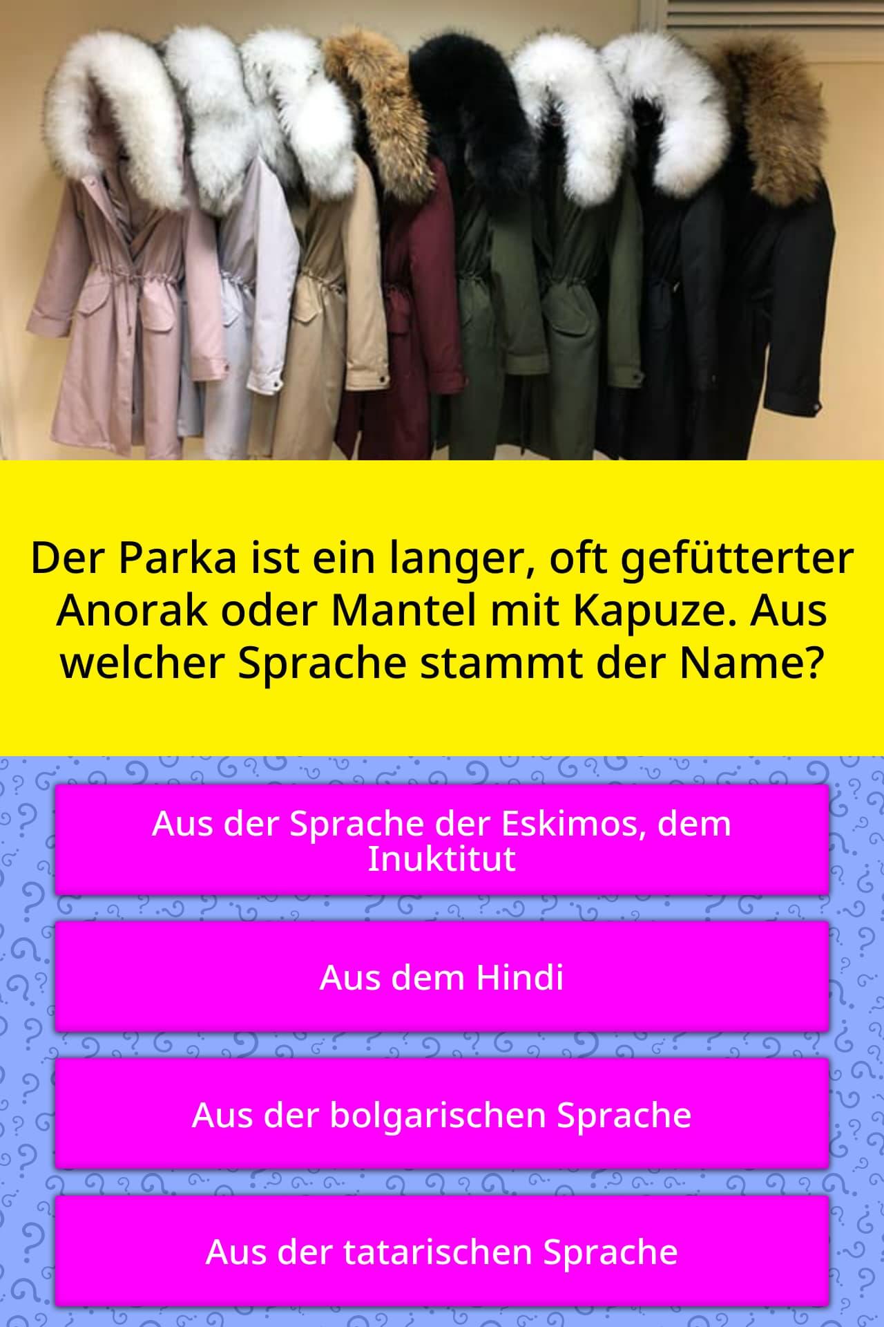 Der Parka ist ein langer, oft | Quiz-Antworten | QuizzClub