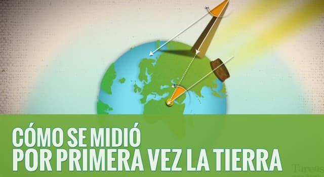 Cultura Pregunta Trivia: ¿Quién midió por primera vez la circunferencia terrestre?