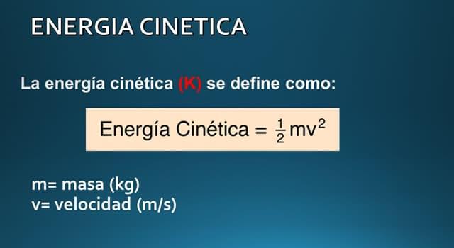 Сiencia Pregunta Trivia: Si un cuerpo duplica su masa y su velocidad, ¿qué le sucede a su energía cinética?