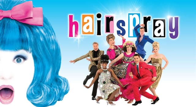 """Culture Trivia Question: Which of these is the main character in the stage musical """"Hairspray""""?"""