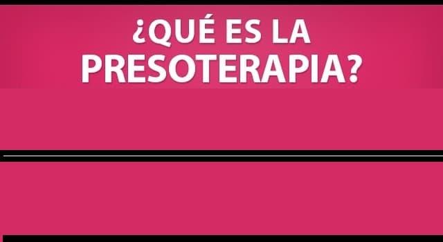 Сiencia Pregunta Trivia: ¿Qué es la presoterapia?
