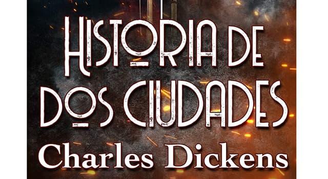 "Cultura Pregunta Trivia: ¿En qué ciudades transcurre la novela ""Historia de dos ciudades"" de Charles Dickens?"
