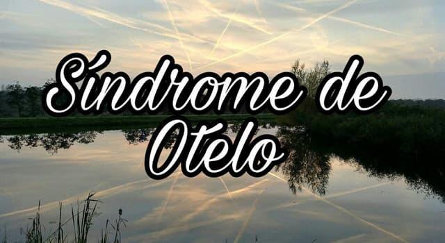 Сiencia Pregunta Trivia: ¿Qué es el síndrome de Otelo?