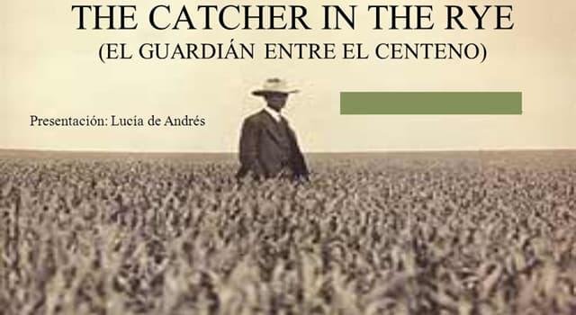 """Cultura Pregunta Trivia: ¿Quién escribió """"El guardián entre el centeno"""" (The Catcher in the Rye)?"""