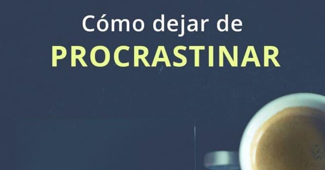 Sociedad Pregunta Trivia: ¿Cuál de las siguientes acciones realiza un procrastinador?