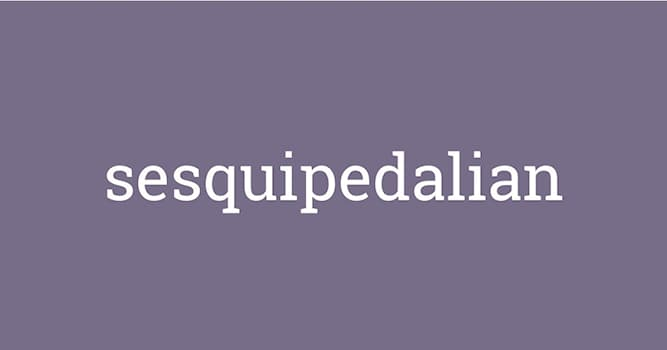 Society Trivia Question: What is the definition of sesquipedalian?